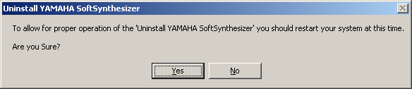 To allow for proper operation of the 'Uninstall YAMAHA SoftSynthesizer' you should restart your system at this time. Are you Sure? Yes/No.